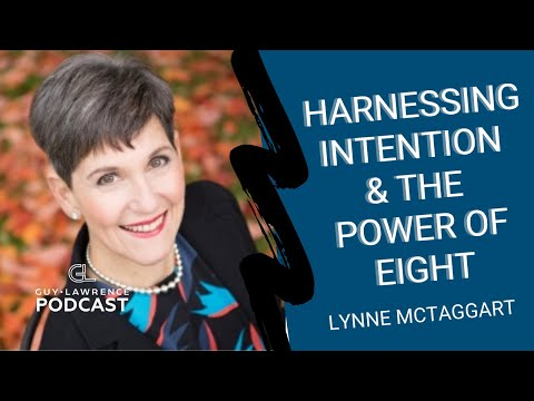 Lynne Mctaggart: Harnessing Intention & The Power Of Eight