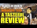 Hearts Of Iron 4: WAKING THE TIGER - A Tasteful Review - Is It Worth It?