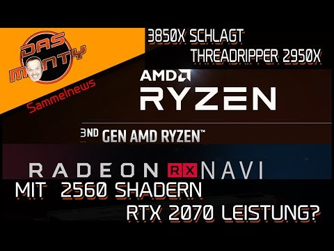 AMD Ryzen 3850X schlägt Threadripper 2950X   Navi mit 2560 Shadern Leistung einer RTX 2070? DasMonty