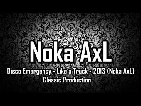 Disco Emergency - Like a Truck - 2013 (Noka AxL) Classic Production