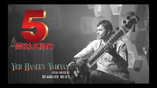 Yeh Haseen Vadiyan | Sitar cover | Bhagirath Bhatt (Instrumental) | Ankit Dhupper