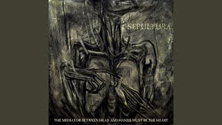 Provided to YouTube by Believe SAS The Age of the Atheist · Sepultura The Mediator Between Head and Hands Must Be the Heart ℗ 2013 Nuclear Blast GmbH ...