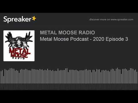 Metal Moose Podcast - 2020 Episode 3
