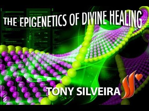 The Epigenetics of Divine Healing - Tony Silveira
