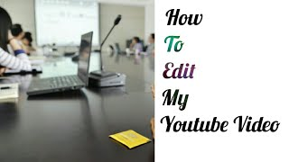 How do edit my youtube video on android phone