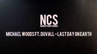 NCS | Michael Woods ft. Duvall - Last Day On Earth