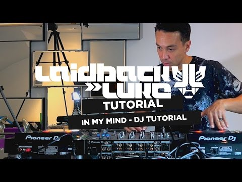 In My Mind - DJing Tutorial by Laidback Luke