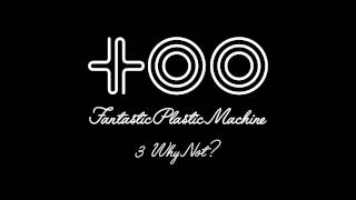 """Fantastic Plastic Machine (FPM) / Why Not? [Vo: Ryohei Yamamoto] (2003 """"too"""")"""