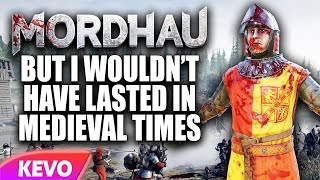 Mordhau but i wouldn't have lasted in medieval times