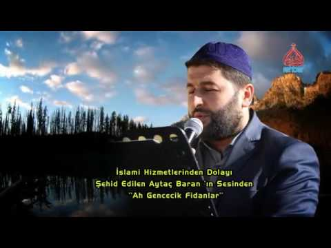 ŞEHİD AYTAÇ BARAN'IN SESİNDEN   AH GENCECİK FİDANLAR