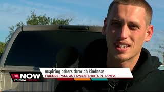 Group of friends pass out sweatshirts, sweatpants to homeless around Tampa Bay