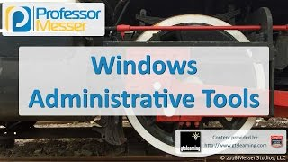 Windows Administrative Tools - CompTIA A+ 220-902 - 1.4
