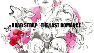 Arab Strap - Come Round and Love Me