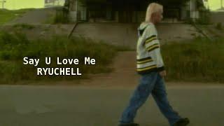 【新曲出しました】Say U Love Me / RYUCHELL