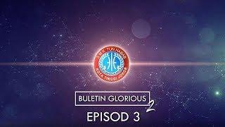BULETIN GLORIOUS MUSIM 2   EPISOD 3