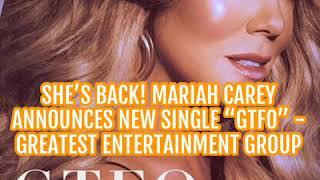 """Baixar She's Back! Mariah Carey Announces New Single """"GTFO"""" - Greatest Entertainment Group"""