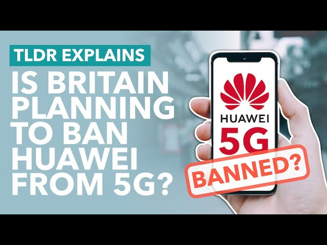 Britain Considers Banning Huawei from 5G Network: Tensions Escalate Between UK and China - TLDR News