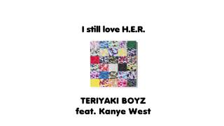 I still love H.E.R. - TERIYAKI BOYZ feat. Kanye West.