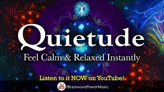 "5 Minute Instant Relaxation: ""Quietude"" - Music to Feel Calm, Balanced and Stress-Free"