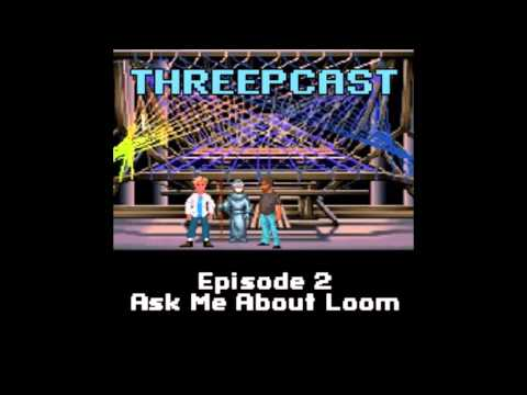 Threepcast Episode 2:  Ask Me About Loom