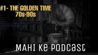 The Golden Time 70s-90s | mahi ke podcast | Gourav Pawar Bhawsar