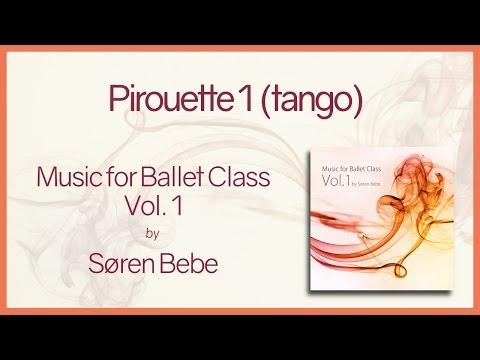 "Music For Ballet Class Vol.1 ""Pirouette  - Tango"" - Original Piano Songs By Jazz Pianist Søren Bebe"