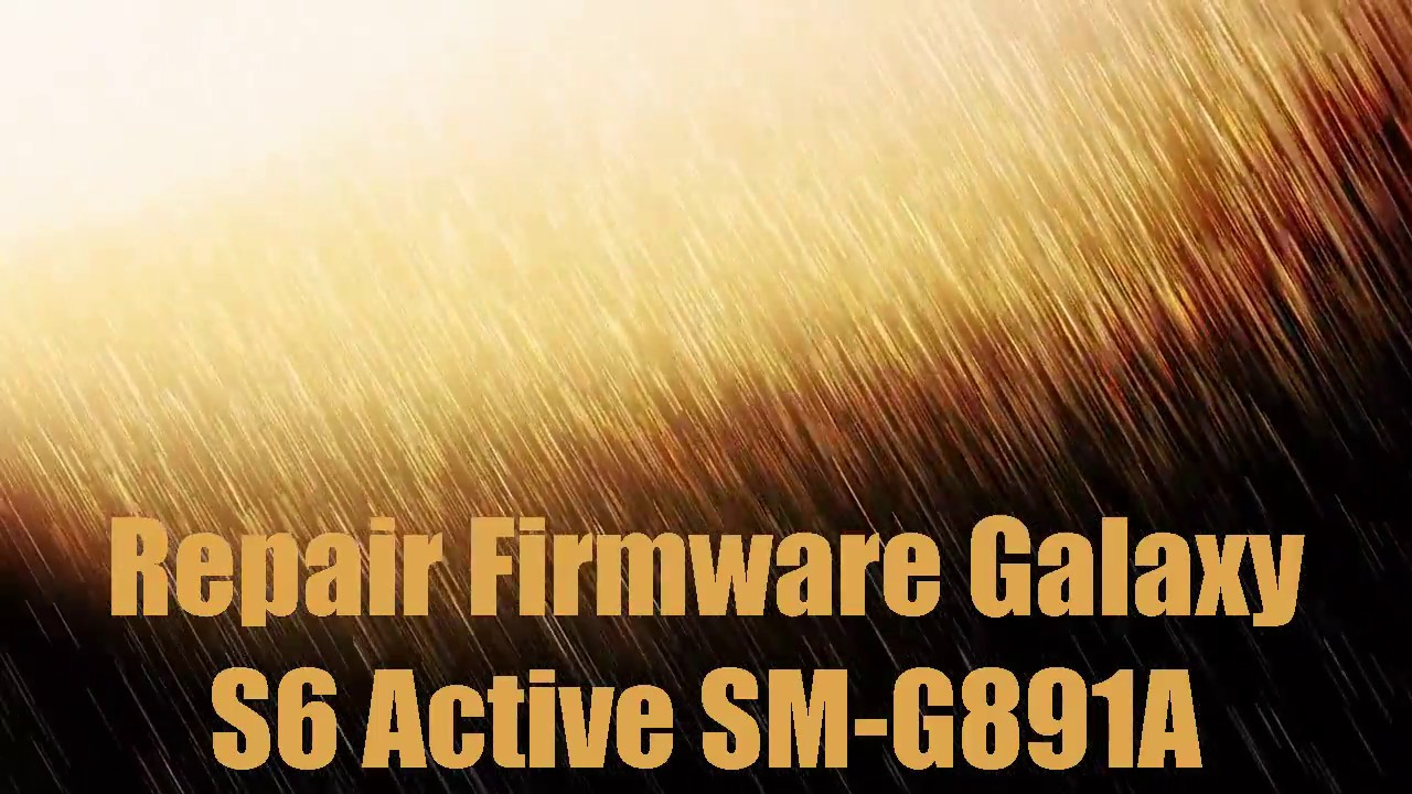Repair Firmware Galaxy S6 Active SM-G891A