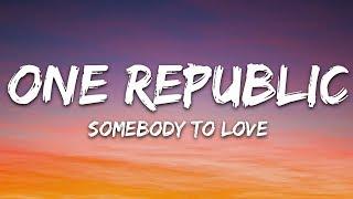 OneRepublic - Somebody To Love (Lyrics)