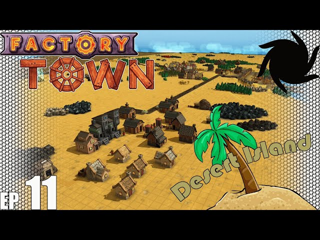 Factory Town Desert Island - E11 - Overly Ambitious Ideas