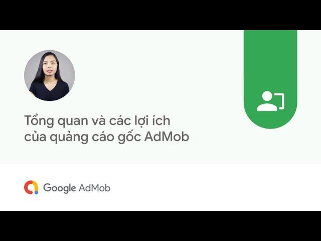 [Google AdMob] Tổng quan và các lợi ích của quảng cáo gốc AdMob