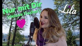 Hochzeitslied Nur mit Dir (Helene Fischer) gesungen von Lila