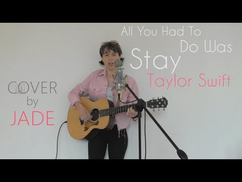 All You Had To Do Was Stay - Taylor Swift // JADE