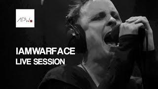 IAMWARFACE Live Session    The APW