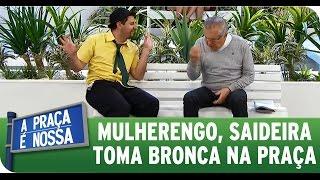 A Praça É Nossa (30/07/15) - Saideira toma bronca por ser mulherengo