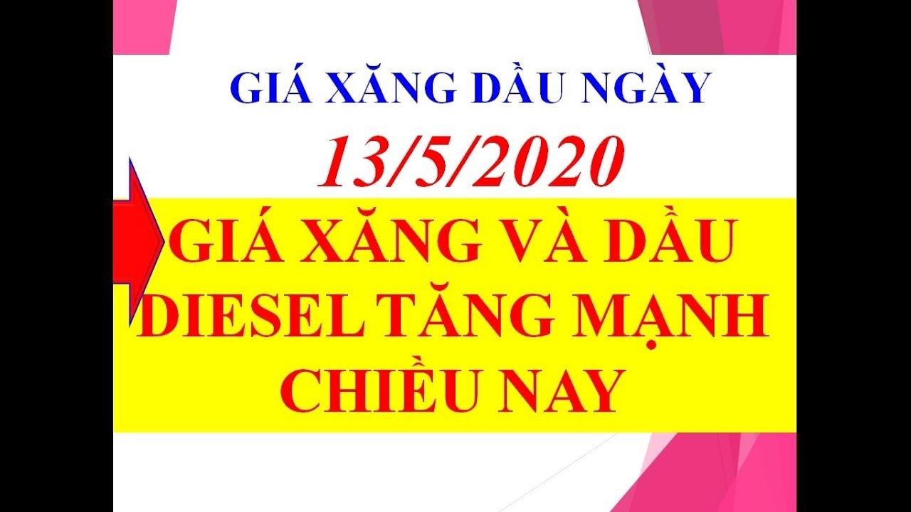 CẬP NHẬT GIÁ XĂNG DẦU NGÀY 13/5/2020 –  XĂNG, DẦU DIESEL TĂNG MẠNH CHIỀU NAY