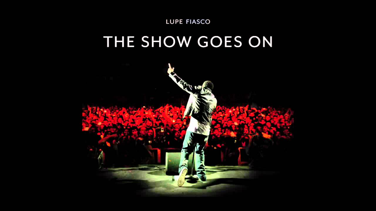 Lupe Fiasco - The Show Goes On [OFFICIAL AUDIO] [2010 ...