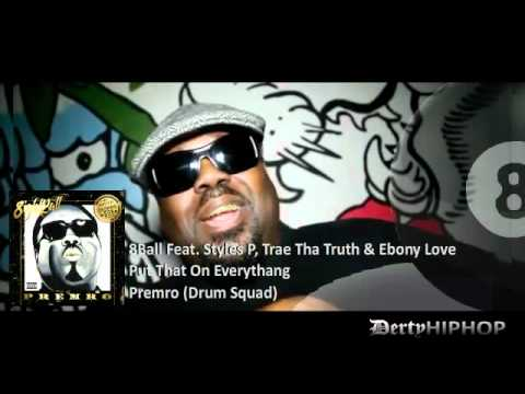 8Ball - Put that On Everythang (Feat Styles P, Trae Tha Truth & Ebony Love)