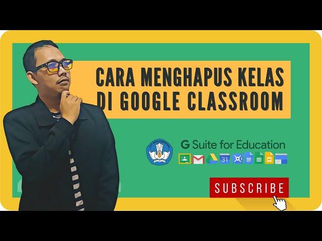 Cara Menghapus Kelas [Google Classroom]