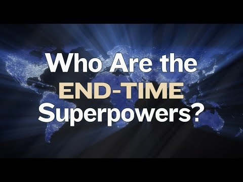 Who Are the End-Time Superpowers?