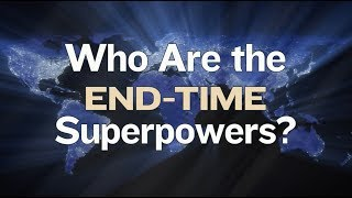 Who Are the End-Time Superpowers? Video