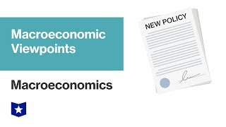 Macroeconomic Viewpoints | Macroeconomics