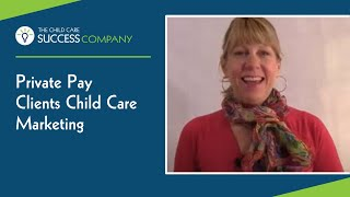 Private Pay Clients  Child Care Marketing