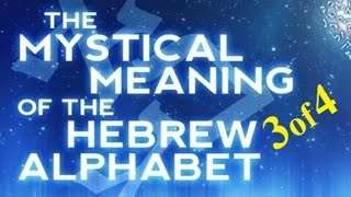 MYSTICAL MEANING of the HEBREW ALPHABET 3 of 4