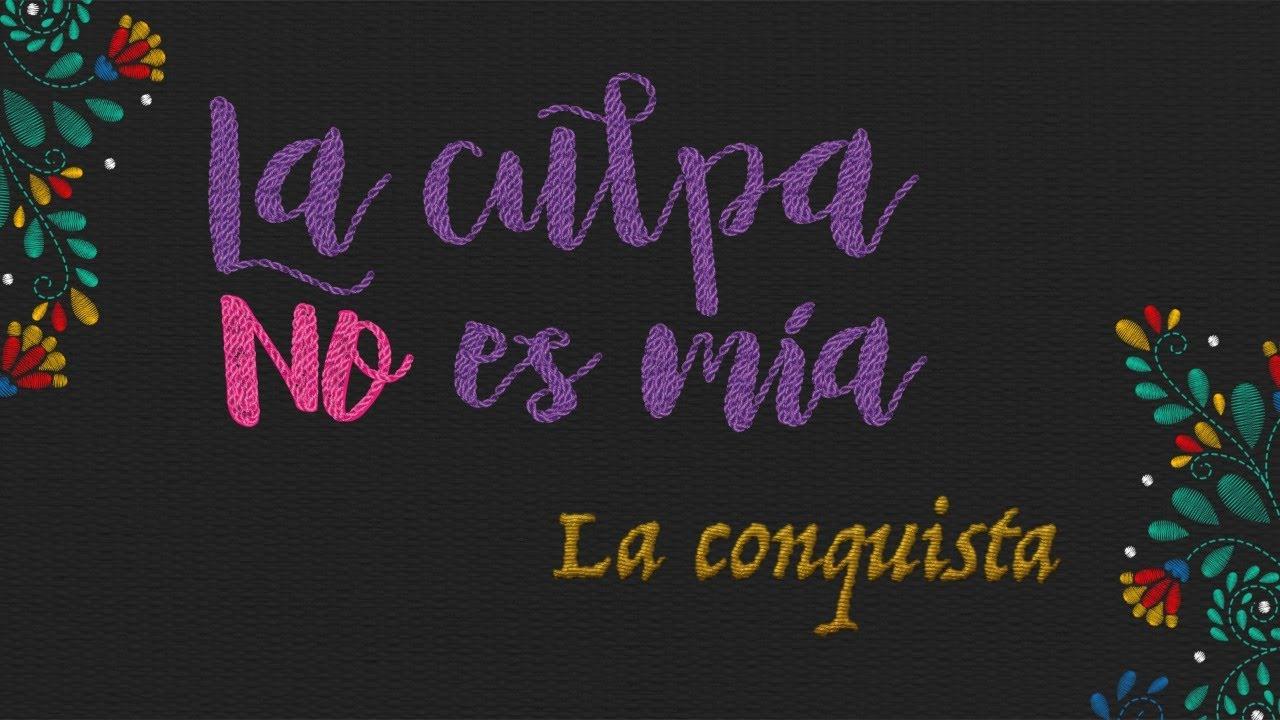 """La conquista"". Episodio 2 de la serie documental #LaCulpaNoEsMia"