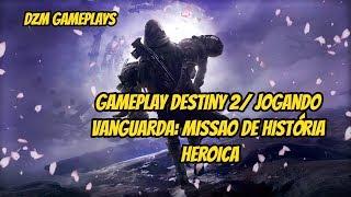 GAMEPLAY DESTINY 2: JOGANDO VANGUARDA/ MISSAO DE HISTÓRIA HEROICA DIARIA