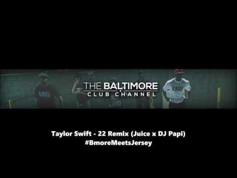 Taylor Swift - 22 | Bmore x Jersey Remix (@JuiceOnnabeat x @djpapi908)