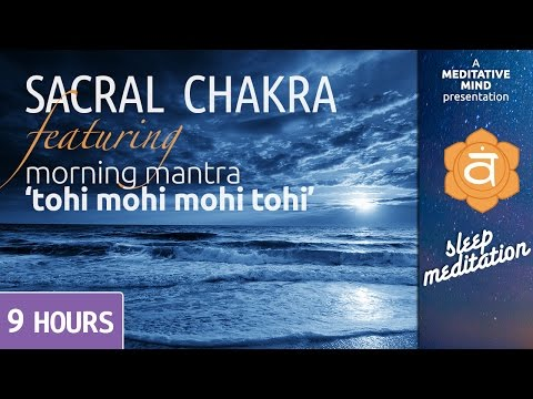Sleep Chakra Meditation Music | SACRAL CHAKRA | Tohi Mohi Morning Mantra Chanting | Deep Sleep