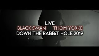 Thom Yorke - Black Swan (Live at Down The Rabbit Hole 2019)