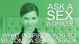 Ask a Sex Worker - What Inspired You to Become a Sex Worker?