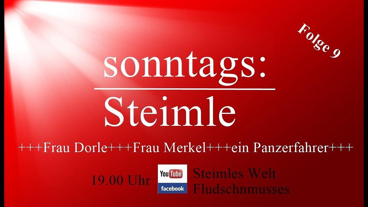 Steimles Welt - Frau Dorle, Frau Merkel und ein Panzerfahrer